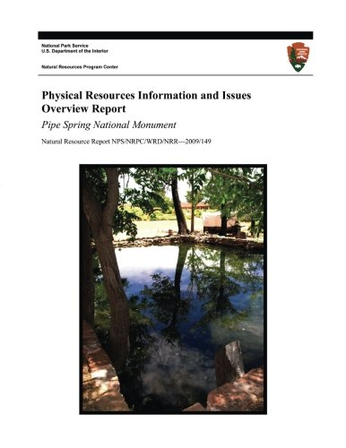 Physical Resources Information and Issues Overview Report: Pipe Spring National Monument (Natural Resource Report NPS/NRPC/WRD/NRR?2009/149)