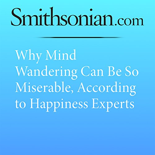 Why Mind Wandering Can Be So Miserable, According to Happiness Experts cover art