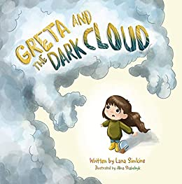 Greta and the Dark Cloud: A Story About Overcoming Fear and Anxiety for Kids (Thunderstorm Book for Children Ages 3-7) by [Lana Simkins, Alina Shabelnyk]