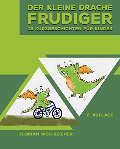 Der kleine Drache Frudiger: 18 Kurzgeschichten für Kinder