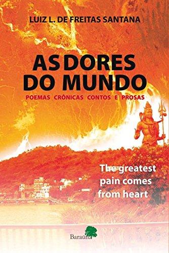 As Dores do Mundo: The Greatest Pain Comes From Heart: Poemas, Crônicas, Contos e Prosas