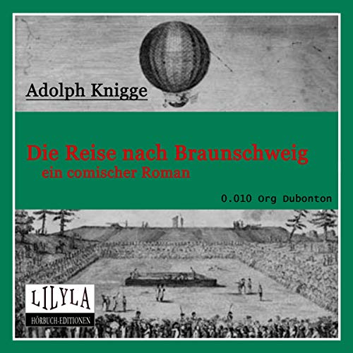 Die Reise nach Braunschweig     Ein comischer Roman              Autor:                                                                                                                                 Adolph Knigge                               Sprecher:                                                                                                                                 Orgon Dubonton                      Spieldauer: 5 Std. und 1 Min.     Noch nicht bewertet     Gesamt 0,0