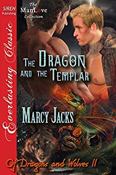 The Dragon and the Templar [Of Dragons and Wolves 11] (Siren Publishing Everlasting Classic ManLove) (Of Dragons and Wolves series) by [Marcy Jacks]