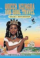 Queen Nzingha and Soul Travel: Reincarnation - Volume I
