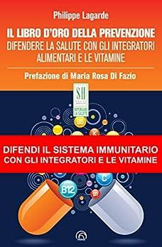 Il libro d'oro della prevenzione: Difendere la salute con gli integratori alimentari e le vitamine (SH Health Service - Ripensare la salute) di [Philippe Lagarde]