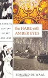 The Hare with Amber Eyes: A Family's Century of Art and Loss by Edmund de Waal (2010-08-31)