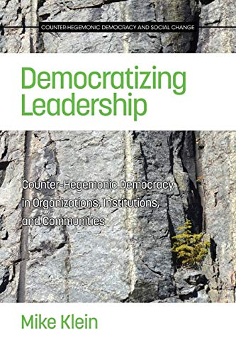 Compare Textbook Prices for Democratizing Leadership: Counter-Hegemonic Democracy in Organizations, Institutions, and Communities Counter-Hegemonic Democracy and Social Change  ISBN 9781681233338 by Klein, Mike