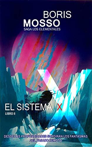 Los Elementales - EL SISTEMA X: Desde las profundidades surgirán los fantasmas del pasado remoto