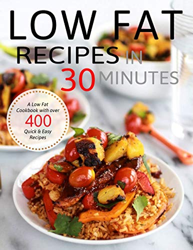 Low Fat Recipes in 30 Minutes: A Low Fat Cookbook with over 400 Quick & Easy Recipes (English Edition)