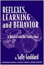Reflexes, Learning And Behavior: A Window into the Child's Mind : A Non-Invasive Approach to Solving Learning & Behavior P...