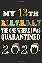 13th Birthday The One Where I Was Quarantined 2020: Fun Gift My 13 Years Old Birthday Notebook/journal, 13th birthday gifts for girls and boys. Birthday Notebook Gift Ideas. 110 Lined pages size 6x9