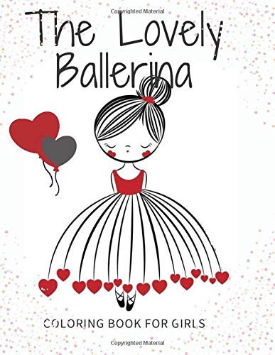 The Lovely Ballerina coloring book for girls: Ballerina dancer coloring book for kids girls, 100 pictures, 8.5 * 11 inches