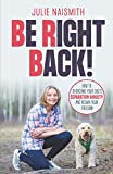 Be Right Back!: How To Overcome Your Dog's Separation Anxiety And Regain Your Freedom