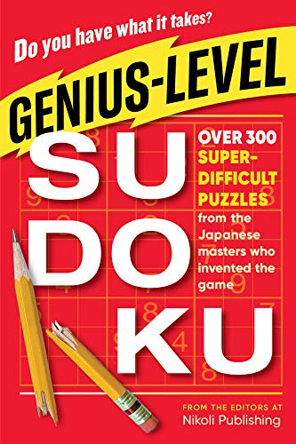 Genius-Level Sudoku: Over 300 Super-Difficult Puzzles from the Japanese Masters Who Invented the Game