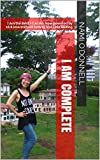 I Am Complete: I Am the Best I Can Be: Now powered by 16:8 intermittent fasting and DNA testing (English Edition)