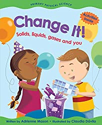 Change It! Solids, Liquids, Gases and You book.