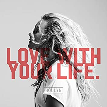 Love with Your Life