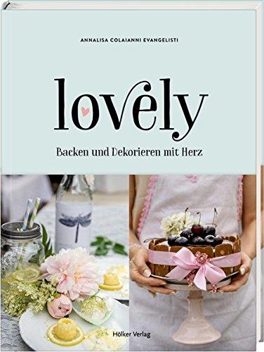 lovely: Backen und Dekorieren mit Herz