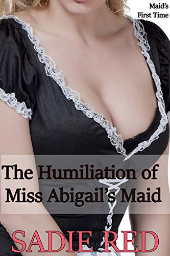 The Humiliation of Miss Abigail's Maid: Maid's First Time (English Edition)