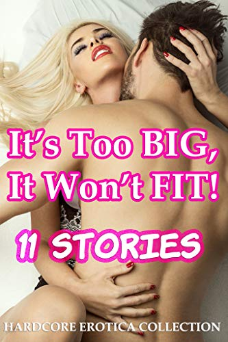 It's Too BIG, It Won't Fit! (11 Stories Hardcore Erotica Collection) (English Edition)