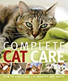 Complete Cat Care (Dk): How to Keep Your Cat Healthy and Happy