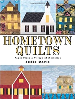 Hometown Quilts: Paper Piece a Village of Memories