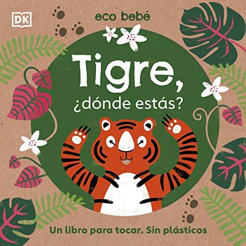 Tigre, ¿dónde estás?: Un libro para tocar. Sin plásticos (Preescolar)