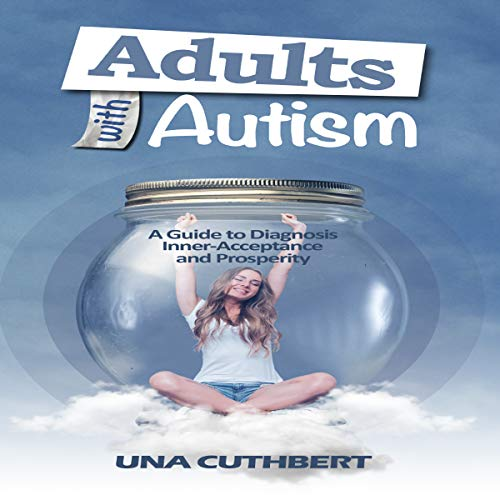 Adults with Autism: A Guide to Diagnosis, Inner-Acceptance and Prosperity