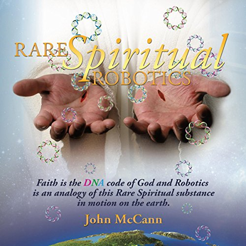 Rare Spiritual Robotics                   By:                                                                                                                                 John McCann                               Narrated by:                                                                                                                                 Jeff Raynor                      Length: 6 hrs and 38 mins     Not rated yet     Overall 0.0
