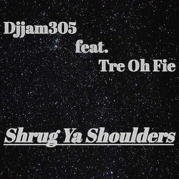 Shrug Ya Shoulders (feat. Tre Oh Fie)