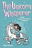 The Unicorn Whisperer: Another Phoebe and Her Unicorn Adventure (Volume 10)