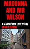 MADONNA AND MR WILSON: A MANCHESTER LOVE STORY (English Edition)