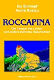 André Restau, Ina Schimpf: ROCCAPINA - Der Tempel des Löwen und andere steinerne Geschichten