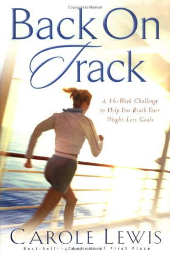 Back on Track: A 16-Week Challenge to Help You Reach Your Weight-Loss Goals (First Place Resources S.)