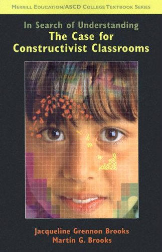 In Search of Understanding: The Case for Constructivist...