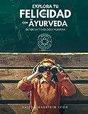 Explora tu felicidad con Ayurveda: Desde la fisiología humana (Spanish Edition)