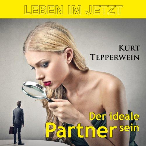 Leben im Jetzt: Der ideale Partner sein Titelbild