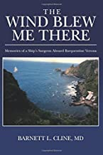 The Wind Blew Me There: Memories of a Ship's Surgeon Aboard Barquentine Verona