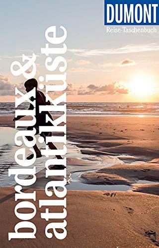 DuMont Reise-Taschenbuch Reiseführer Bordeaux & Atlantikküste: mit praktischen Downloads aller Karten und Grafiken (DuMont Reise-Taschenbuch E-Book)