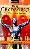 Mark Chadbourn: Die Jäger von Avalon