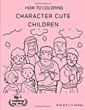 How to Coloring Character Cute Children: Happy Fun Play Learn Cute Beautiful And Entertaining With Illustrations Coloring Kits Books for Adult, Kids ... Ages 4-12, Size 8.5 x 11 Inches. (Series 15)