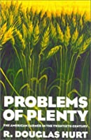 Problems of Plenty: The American Farmer in the Twentieth Century (American Ways)
