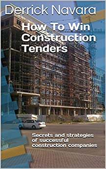 How To Win Construction Tenders: Secrets and Strategies of Successful Construction Companies by [Derrick Navara]
