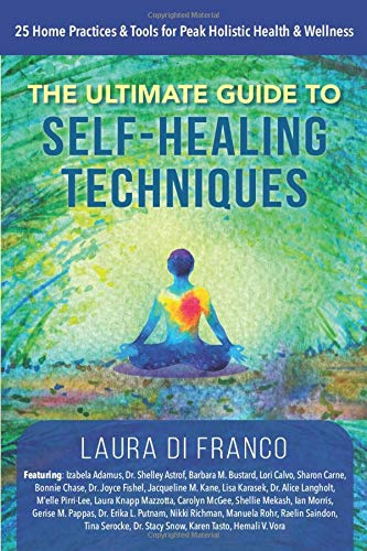Compare Textbook Prices for The Ultimate Guide to Self-Healing Techniques: 25 Home Practices & Tools for Peak Holistic Health & Wellness  ISBN 9781733073882 by Di Franco, Laura