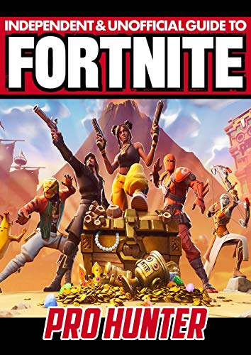 Fortnite Independent and Unofficial Guide : Pro Hunter (English Edition)