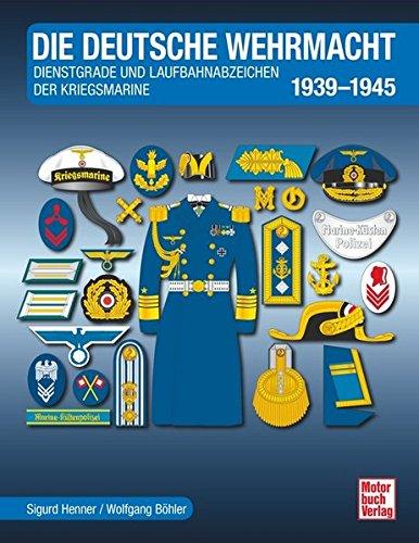 Die Deutsche Wehrmacht: Dienstgrade und Laufbahnabzeichen der Kriegsmarine 1939-1945