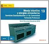 Menús infantiles y alergias alimentarias. Servicios socioculturales a la comunidad. Formación Profesional: 19 (Serie Recursos Educativos 2010)