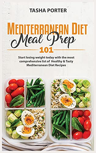 Mediterranean Diet Meal Prep 101: Start losing weight today with the most comprehensive list of Healthy and Tasty Mediterranean Diet Recipes
