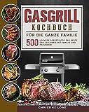Gasgrill Kochbuch für die ganze Familie: 500 Leckere Rezepte für das beste Grillerlebnis mit Familie und Freunden! (German Edition)