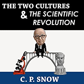 The Two Cultures and the Scientific Revolution                   By:                                                                                                                                 C. P. Snow                               Narrated by:                                                                                                                                 Jason McCoy                      Length: 1 hr and 23 mins     23 ratings     Overall 4.4